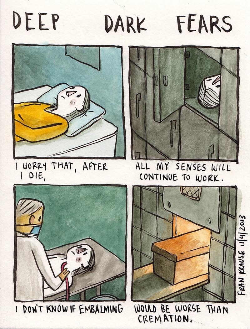 Boję się, że kiedy umrę, moje zmysły wciąż będą funkcjonować. Nie wiem co byłoby wtedy gorsze: balsamowanie czy kremacja?
