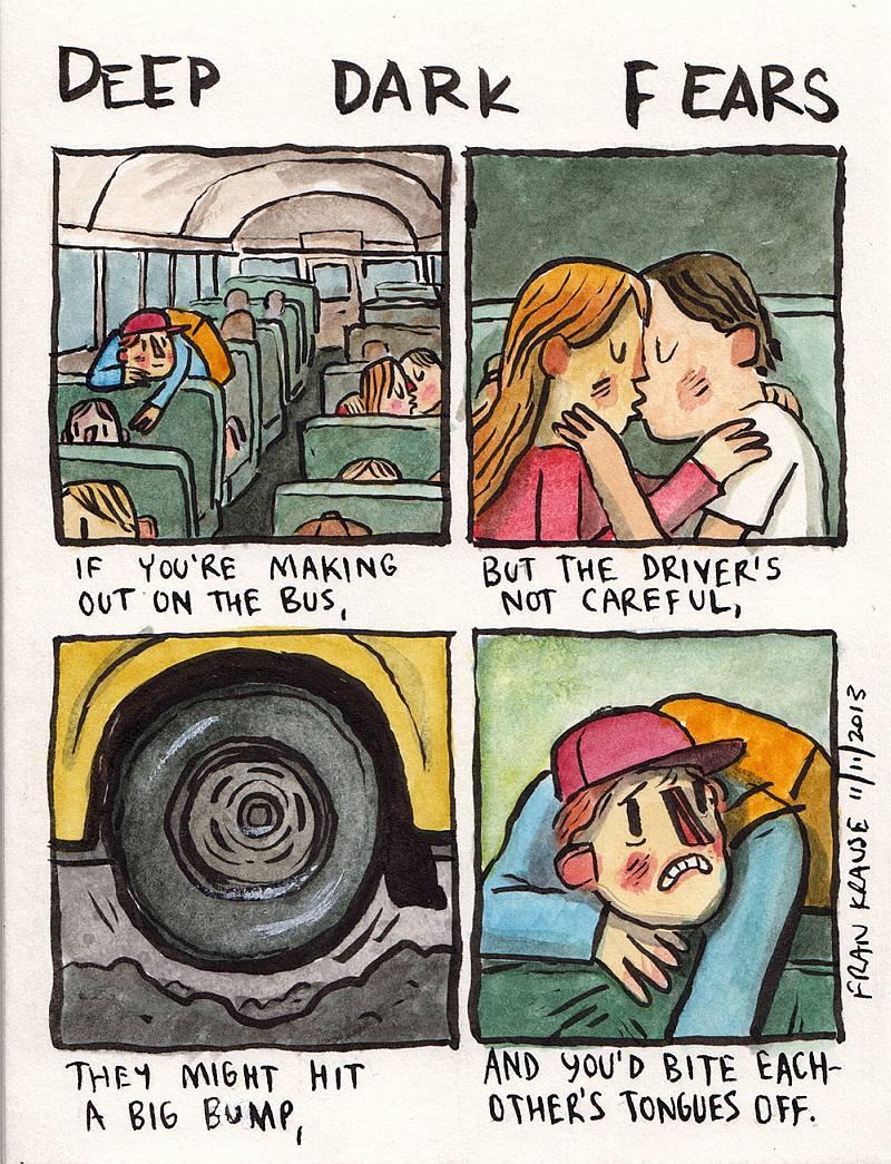 Boję się, że całując się z kimś w jadącym autobusie, odgryziemy sobie wzajemnie języki, kiedy kierowca przypadkiem najedzie na dziurę w drodze.